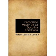 Catecismo Mayor de La Doctrina Christiana by Rafael Lasala y Locela