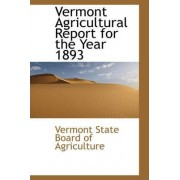 Vermont Agricultural Report for the Year 1893 by Vermont State Board of Agriculture