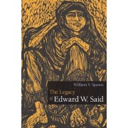 The Legacy of Edward W. Said by William V. Spanos