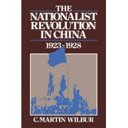 The Nationalist Revolution in China 1923-1928 by C. Martin Wilbur