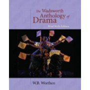 The Wadsworth Anthology of Drama by W. B. Worthen