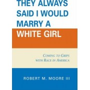 They Always Said I Would Marry a White Girl by Robert M. Moore