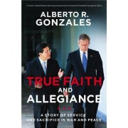 True Faith and Allegiance: A Story of Service and Sacrifice in War and Peace