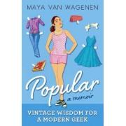 Popular: Vintage Wisdom for a Modern Geek (A Memoir) by Maya Van Wagenen