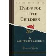 Hymns for Little Children (Classic Reprint) by Cecil Frances Alexander