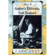 Tales of the Angler's Eldorado by Zane Grey