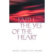Faith, the Yes of the Heart by Grace Brame