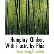 Humphry Clinker. with Illustr. by Phiz by Tobias George Smollett