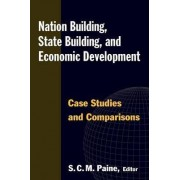 Nation Building, State Building, and Economic Development by S. C. M. Paine