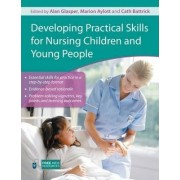 Developing Practical Skills for Nursing Children and Young People by Alan Glasper