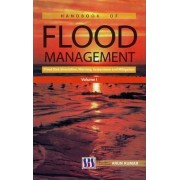 Handbook of Flood Management: Flood Risk Simulation, Warning, Assessment and Mitigation Vol. 1 by Arun Kumar