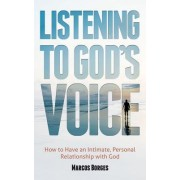 Listening to God's Voice: How to Have an Intimate, Personal Relationship with God