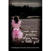Once Upon a Time There Was a Little Girl by Marcella Hannon Shields Ph D