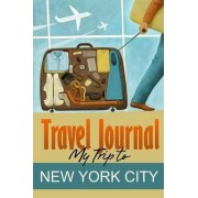 Travel Journal: My Trip to New York City by Travel Diary