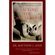 Cracking the Cancer Code by Matthew J Loop
