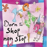 Born to Shop Non Stop