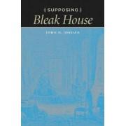 Supposing Bleak House by Professor John O. Jordan