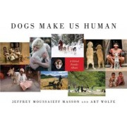 Dogs Make Us Human by Jeffrey Moussaieff Masson