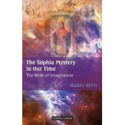 The Sophia Mystery in Our Time by Mario Betti