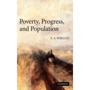 Poverty, Progress, and Population by E. A. Wrigley