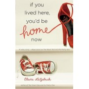 If You Lived Here, You'd be Home Now by Claire LaZebnik