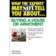 What the Experts May Not Tell You About...Buying a House or Apartment by Dan Ramsey