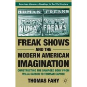 Freak Shows and the Modern American Imagination by Thomas Fahy