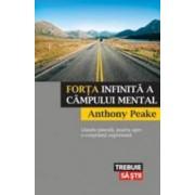 Forta infinita a campului mental - Anthony Peake