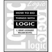 How to Do Things with Logic by C. Grant Luckhardt