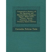 Comparative History of the Egyptian and Mesopotamian Religions by Cornelis Petrus Tiele