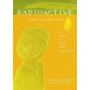 Radioactive by Lauren Redniss
