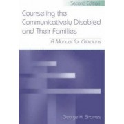 Counseling the Communicatively Disabled and Their Families by George H. Shames