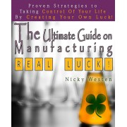 The Ultimate Guide On Manufacturing Real Luck: Proven Strategies To Taking Control Of Your Life By Creating Your Own Luck! (eBook)