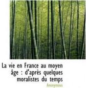 La Vie En France Au Moyen GE by Anonymous