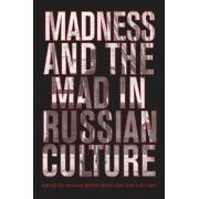 Madness and the Mad in Russian Culture by Angela Brintlinger