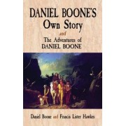 Daniel Boone's Own Story: AND The Adventures of Daniel Boone by Daniel Boone