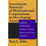 Investment Behaviour of Multinational Corporations in Developing Areas by Bret L. Billet