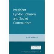 President Lyndon Johnson and Soviet Communism by John Dumbrell