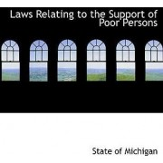Laws Relating to the Support of Poor Persons by State Of Michigan