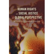 Human Rights and Social Justice in a Global Perspective by Susan C. Mapp