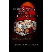 Best Kept Secrets of the Gospel of Jesus Christ by Lawrence D Gardner