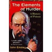 The Elements of Murder by John Emsley