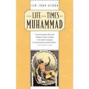 The Life and Times of Muhammad by John Glubb
