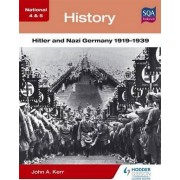National 4 & 5 History: Hitler and Nazi Germany 1919-1939 by John A. Kerr