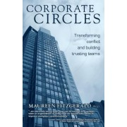 Corporate Circles - Transforming Conflict and Building Trusting Teams by Maureen Fitzgerald Phd
