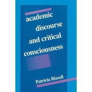 Academic Discourse and Critical Consciousness by Patricia Bizzell