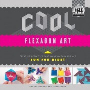 Cool Flexagon Art: Creative Activities That Make Math & Science Fun for Kids! by Anders Hanson