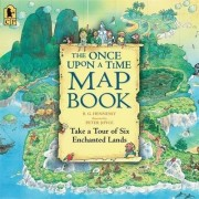 The Once Upon a Time Map Book: Take a Tour of Six Enchanted Lands Big Book by Hennessy B.G.