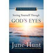 Seeing Yourself Through God's Eyes by June Hunt