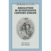 Absolutism in Seventeenth-century Europe by John Miller